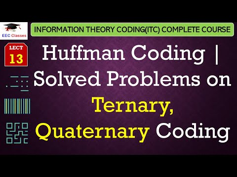 Huffman Coding – E g  of Ternary, Quaternary Coding, Efficiency, Variance -  ITC Lectures Hindi