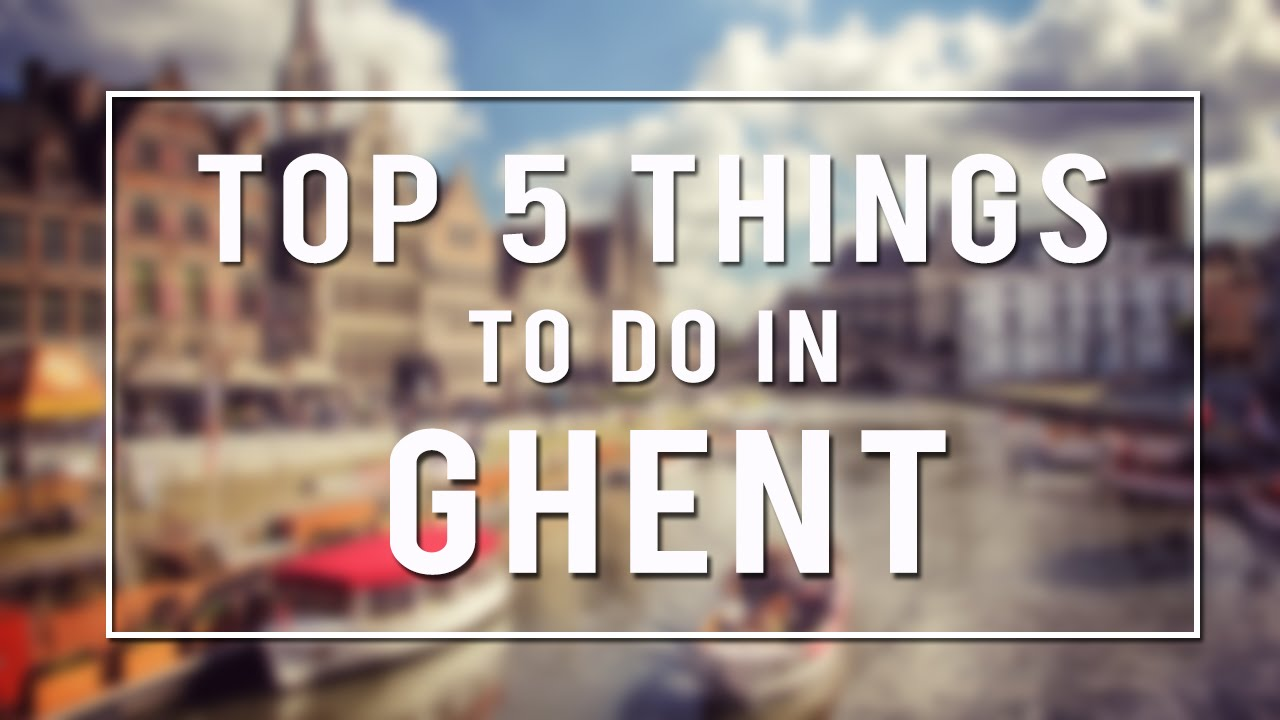 Top 5 Things To Do in Ghent  YouTube