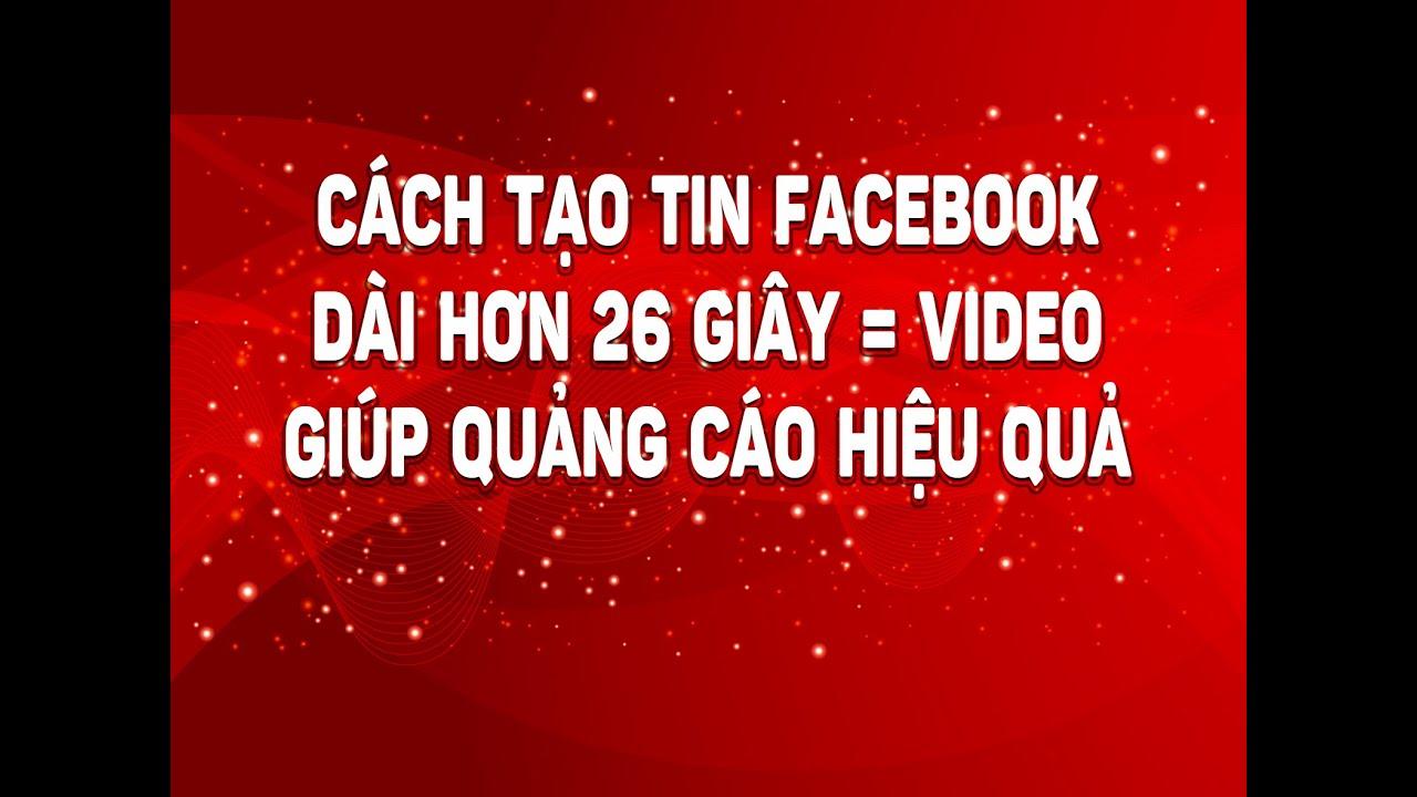 Cách tạo tin facebook dài hơn 26 giây (cách tạo chi tiết dưới mô tả video)