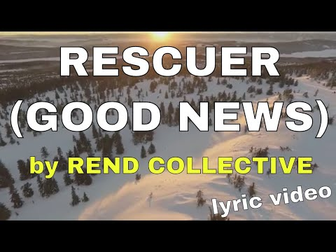 Rescuer - Good News - by Rend Collective (Lyric Video) | Christian Worship Music