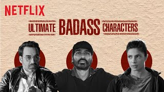 The Most Badass Characters   Dhanush, Shahrukh Khan, Priyanka Chopra & More!   Netflix India