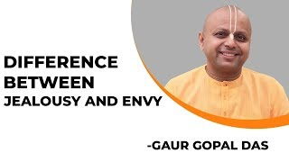 Difference Between Jealousy And Envy by Gaur Gopal Das