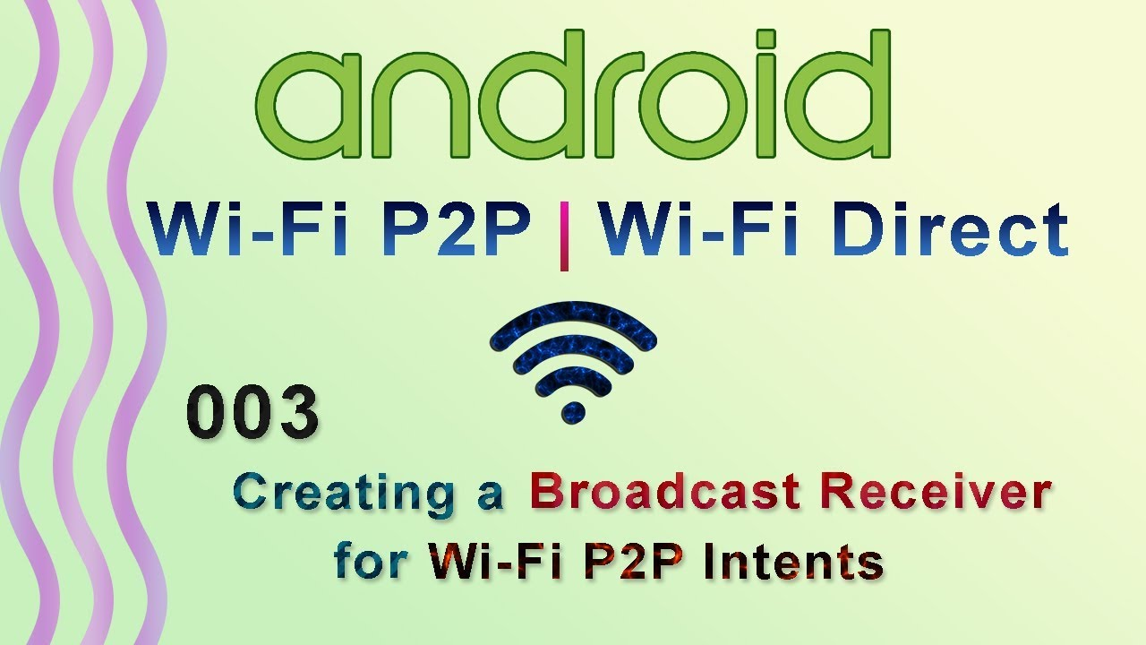 003: creating a broadcast receiver for wi-fi p2p intents.