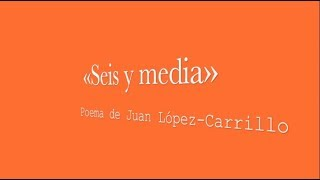 «Seis y media»: poema de Juan López-Carrillo