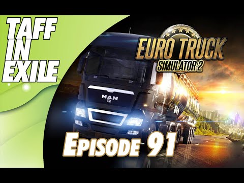 Taff in Exile Plays ETS2 Go East - Episode 91