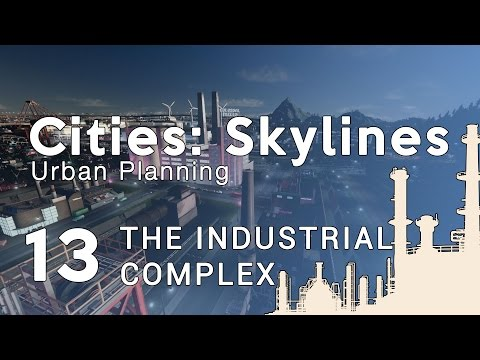Cities Skylines Urban Planning: Episode 13 - The Industrial Complex
