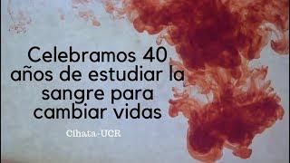 40 aniversario: Centro de Investigación en Hematología y Trastornos Afines (Cihata-UCR).