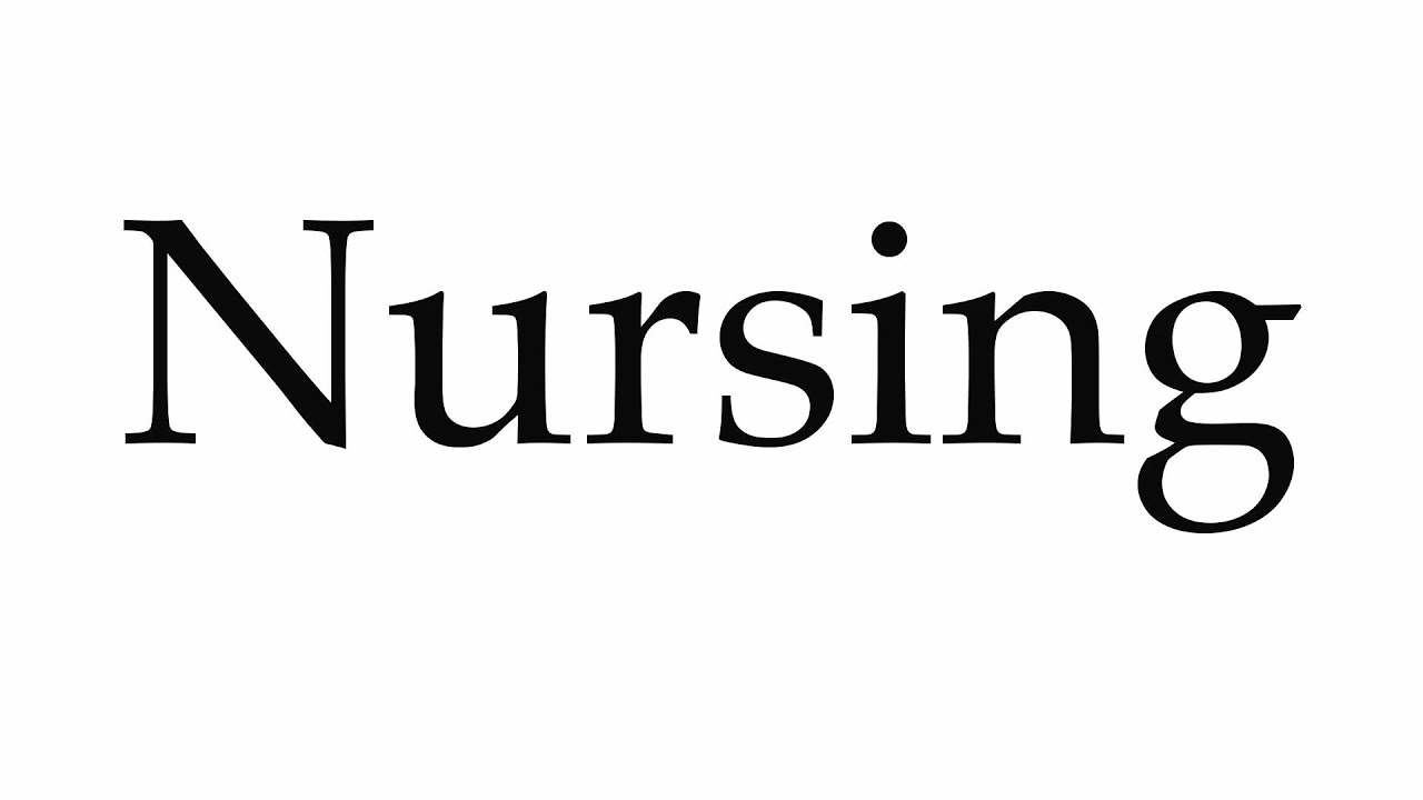 How to Pronounce Nursing