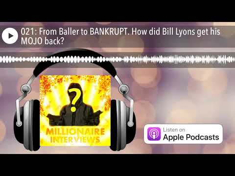 021: From Baller to BANKRUPT. How did Bill Lyons get his MOJO back?