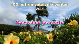100 Instrumentales Favoritos vol. 1 - 030 Oyes como Jesucristo