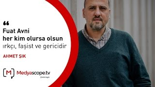 """Ahmet Şık: """"Fuat Avni her kim olursa olsun ırkçı, faşist ve gericidir"""""""