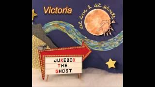 """Victoria"", Jukebox the Ghost"