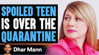 Spoiled Teen Sick Of Quarantine, Stranger Teaches Her A Lesson | Dhar Mann