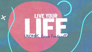 UNOMAS & Geena Fontanella - Live Your Life (Lyrics)