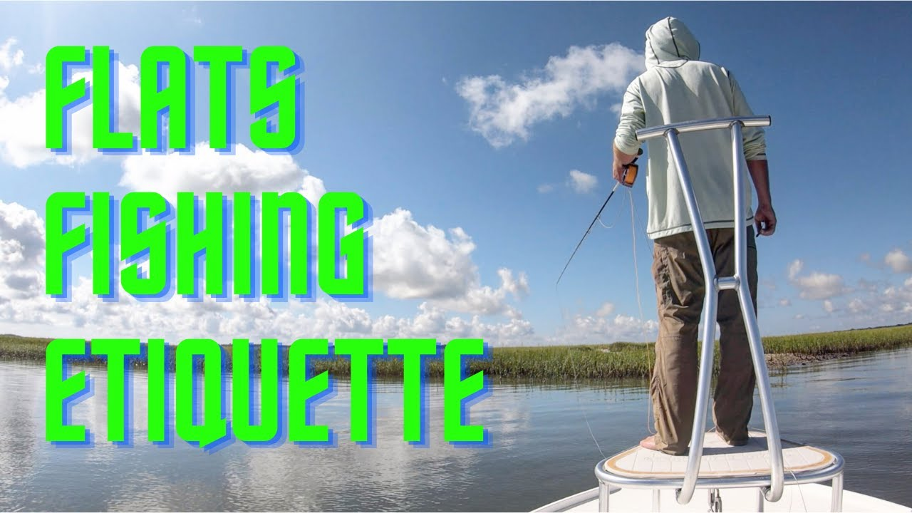 FLATS FISHING ETIQUETTE (not just fly fishing)