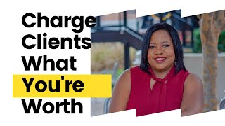 How to charge clients and get paid what you're worth