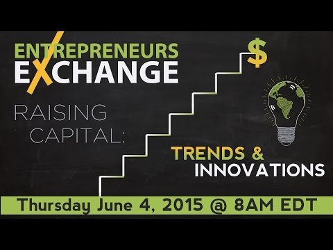 Entrepreneurs Exchange Raising Capital: Trends and Innovations