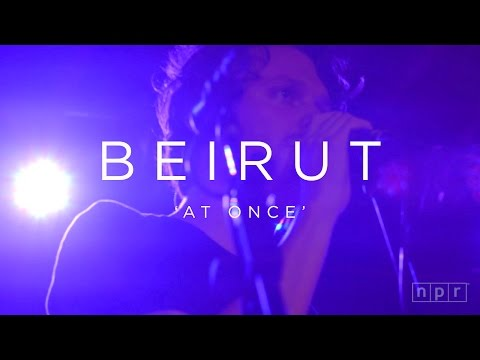 Beirut: At Once | NPR MUSIC FRONT ROW