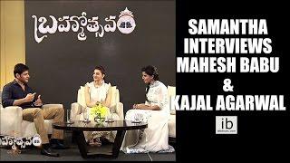 Samantha interviews Mahesh Babu & Kajal Aggarwal about  Brahmotsavam - idlebrain.com