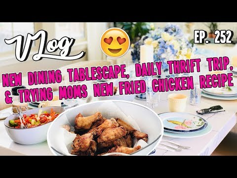 NEW DINING TABLESCAPE, DAILY THRIFT TRIP, & TRYING MOMS NEW FRIED CHICKEN RECIPE | VLOG EP. 252