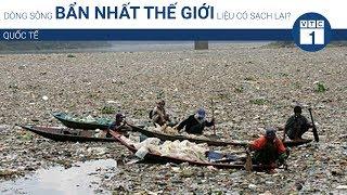 Dòng sông bẩn nhất thế giới liệu có sạch lại? | VTC1