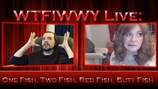 WTFIWWY Live - One Fish, Two Fish, Red Fish, Butt Fish - 3/20/17