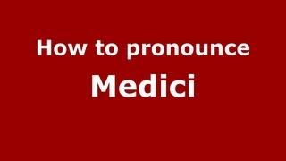 How to Pronounce Medici - PronounceNames.com