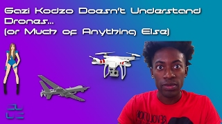 Gazi Kodzo Doesn't Understand Drones (or Much of Anything Else)