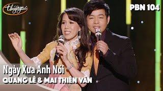 PBN 104 | Quang Lê & Mai Thiên Vân - Ngày Xưa Anh Nói
