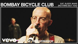 Bombay Bicycle Club - Eat, Sleep, Wake (Nothing But You) (Live Performance | Vevo)