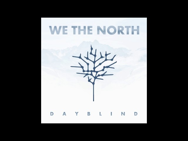 We The North | Dayblind (NEW Album!!!)