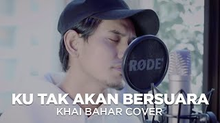 Download KU TAK AKAN BERSUARA | NIKE ARDILLA (COVER BY KHAI BAHAR)