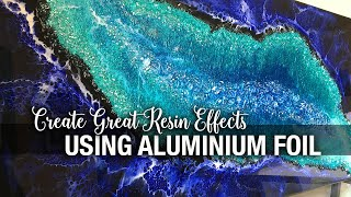 Create Great Resin Effects using Aluminium Foil