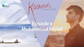 """Ep 9: Featuring Muhammad Faysal - """"Kashmiri: Beyond Conflict"""""""