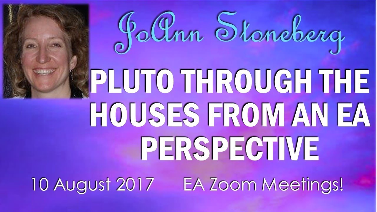 JoAnn Stoneberg : PLUTO THROUGH THE HOUSES FROM AN EA PERSPECTIVE
