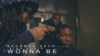 Bandman Kevo f/ King Louie - Wonna Be | Dir. @DGainz