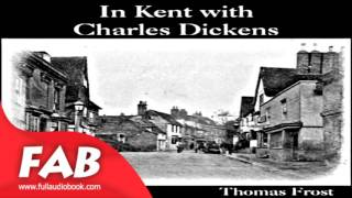 In Kent with Charles Dickens Full Audiobook by Thomas FROST by Biography & Autobiography
