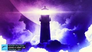 Henrik B & Rudy - Leave A Light On (Original)