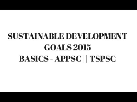 SUSTAINABLE DEVELOPMENT GOALS 2015 ||  Basics Explained for APPSC TSPSC