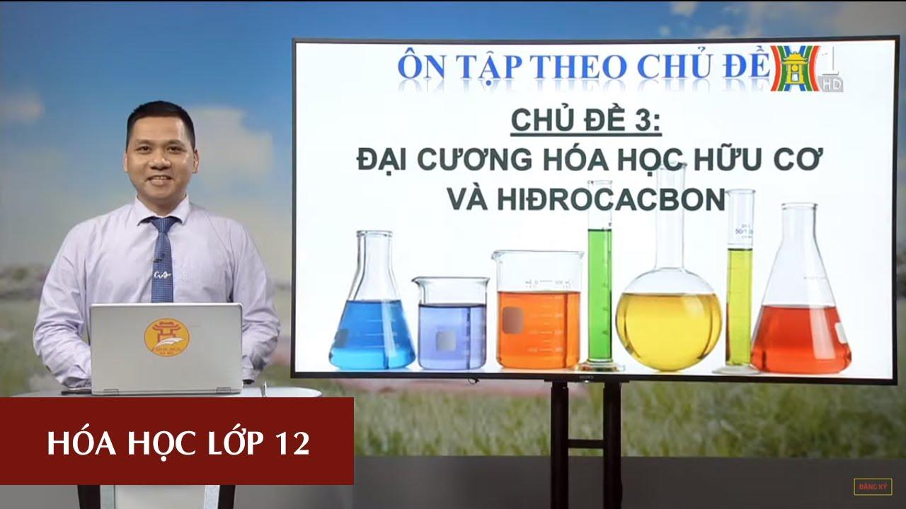 MÔN HÓA HỌC – LỚP 12 | ĐẠI CƯƠNG HÓA HỌC HỮU CƠ HIDROCACBON (T2) | 14H30 NGÀY 05.05.2020 | HANOITV