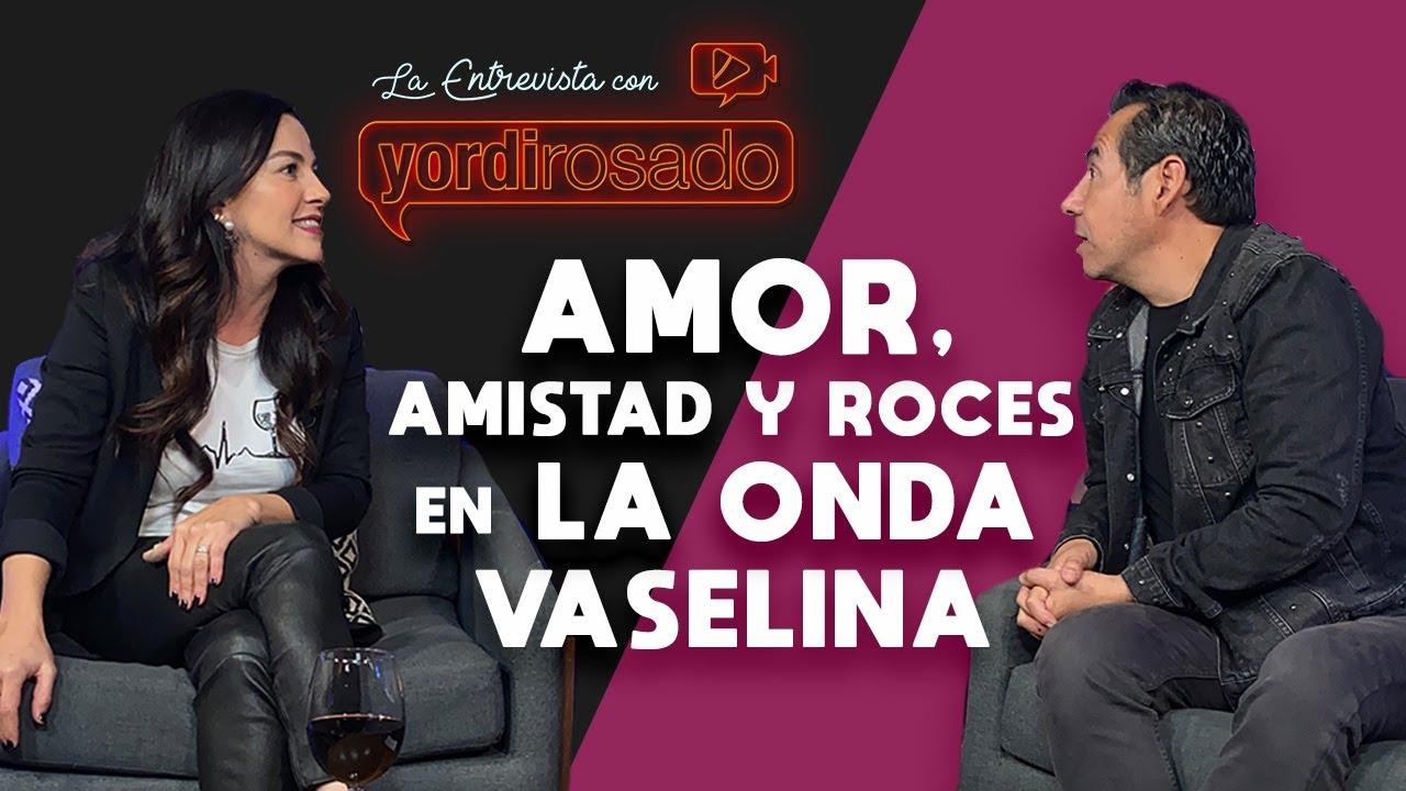 AMOR, AMISTAD y ROCES en la ONDA VASELINA | La entrevista con Yordi Rosado