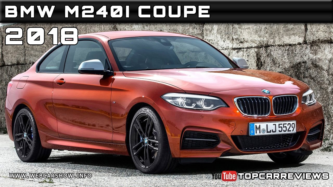 2018 Bmw M240i Coupe Review Rendered Price Specs Release Date Youtube