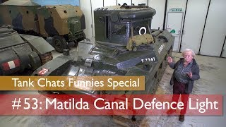Tank Chats #53 Matilda Canal Defence Light | The Funnies | The Tank Museum