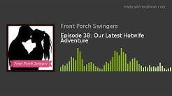 Episode 38: Our Latest Hotwife Adventure