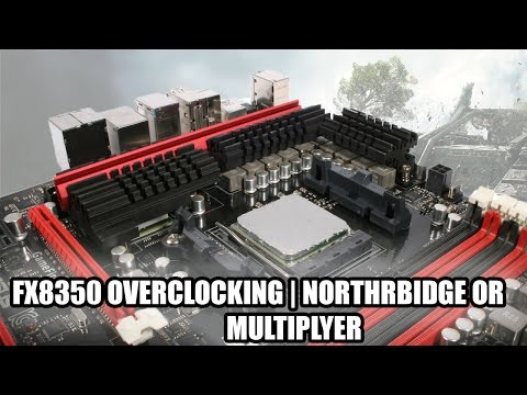 FX 8350 |  NorthBridge VS. Multiplier | Benchmarks &  Perfor