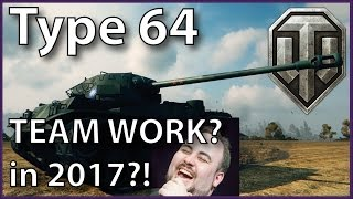 ^^| Type-64 TEAMWORK? IN WOT? IN 2017?! (World of Tanks Gameplay)