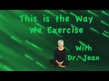 Way We Exercise With Dr. Jean