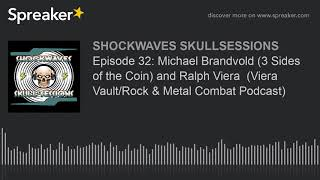 Episode 32: Michael Brandvold (3 Sides of the Coin) and Ralph Viera  (Viera Vault/Rock & Metal Comba
