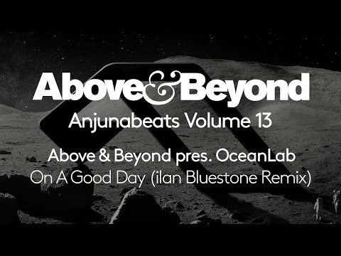 Above & Beyond pres. OceanLab - On A Good Day [ilan Bluestone Remix] (Anjunabeats Volume 13 Preview)