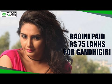 Ragini Paid Rs 75 Lakhs For Gandhigiri Movie - Filmyfocus.com